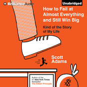 How to Fail at Almost Everything and Still Win Big: Kind of the Story of My Life, by Scott Adams