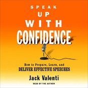 Speak Up With Confidence: How to Prepare, Learn, and Deliver Effective Speeches Audiobook, by Jack Valenti
