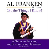 Oh, the Things I Know!: A Guide to Success, or, Failing That, Happiness Audiobook, by Al Franken