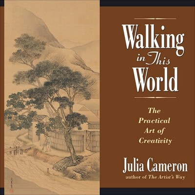 Walking in This World: Further Travels in The Artist's Way Audiobook, by
