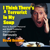 I Think Theres a Terrorist in My Soup: How to Survive Personal and World Problems with Laughter—Seriously Audiobook, by David Brenner