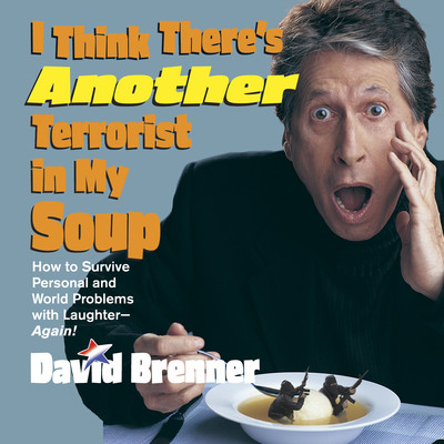 I Think Theres Another Terrorist in My Soup Audiobook, by David Brenner