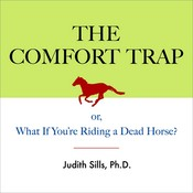 The Comfort Trap: Or, What If You're Riding a Dead Horse?, by Judith Sills