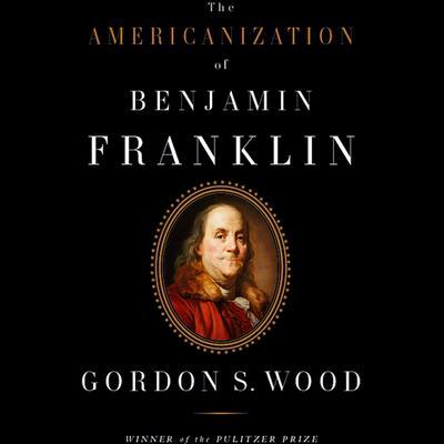 The Americanization of Benjamin Franklin Audiobook, by Gordon S. Wood