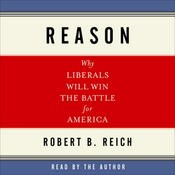 Reason: Why Liberals Will Win the Battle for America Audiobook, by Robert B. Reich
