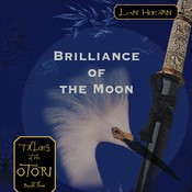 Brilliance of the Moon: Tales of the Otori, Book Three, by Lian Hearn