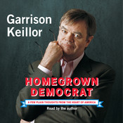 Homegrown Democrat: A Few Plain Thoughts from the Heart of America, by Garrison Keillor