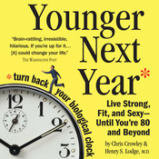 Younger Next Year: Live Strong, Fit, and Sexy - Until Youre 80 and Beyond Audiobook, by Chris Crowley, Henry S. Lodge