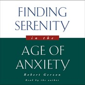 Finding Serenity in the Age of Anxiety, by Robert Gerzon