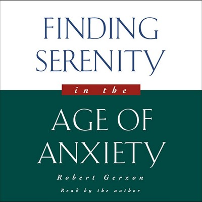 Finding Serenity in the Age of Anxiety Audiobook, by