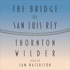 The Bridge of San Luis Rey Audiobook, by Thornton Wilder