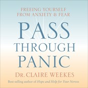 Pass Through Panic: Freeing Yourself from Anxiety and Fear, by Dr. Claire Weekes
