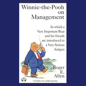 Winnie-the-Pooh on Management: In which a Very Important Bear and his friends are introduced to a Very Important Subject Audiobook, by Roger E. Allen