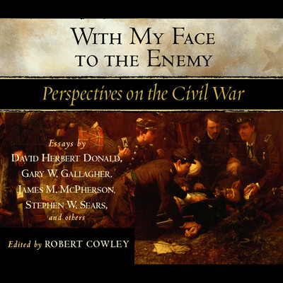 With My Face to the Enemy: A Civil War Anthology Audiobook, by various authors