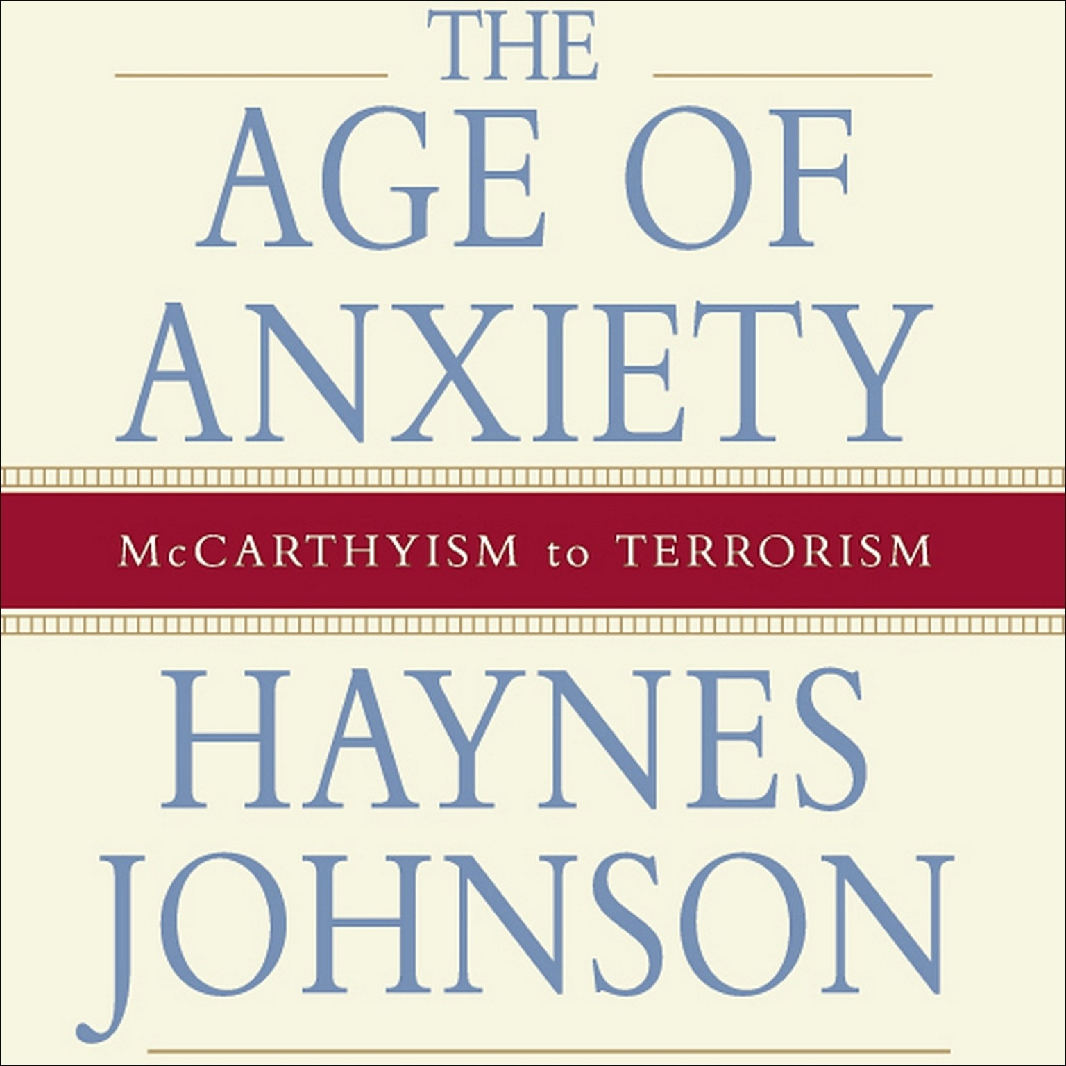 Printable The Age of Anxiety: McCarthyism to Terrorism Audiobook Cover Art