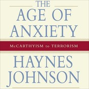 The Age of Anxiety: McCarthyism to Terrorism, by Haynes Johnson