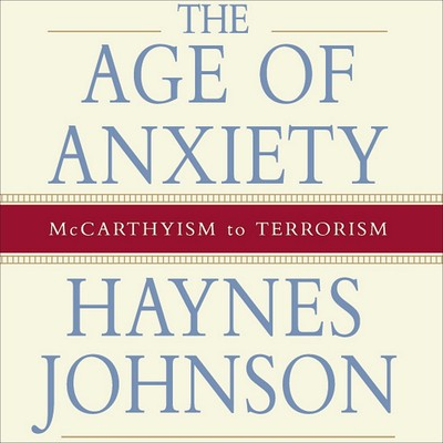 The Age of Anxiety: McCarthyism to Terrorism Audiobook, by Haynes Johnson