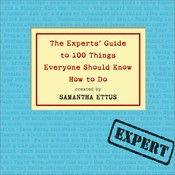 The Experts' Guide to 100 Things Everyone Should Know How to Do, by Samantha Ettus