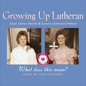 Growing Up Lutheran: What Does This Mean?, by Janet Letnes Martin, Suzann (Johnson) Nelson