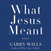 What Jesus Meant Audiobook, by Garry Wills