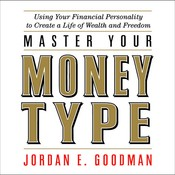 Master Your Money Type: Using Your Financial Personality to Create a Life of Wealth and Freedom, by Jordan E. Goodman