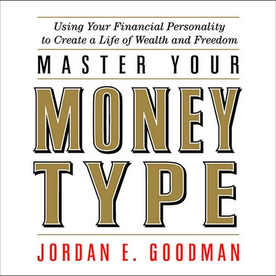 Master Your Money Type: Using Your Financial Personality to Create a Life of Wealth and Freedom Audiobook, by Jordan E. Goodman