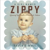 A Girl Named Zippy: Growing Up Small in Mooreland, Indiana Audiobook, by Haven Kimmel