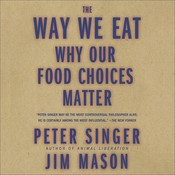 The Way We Eat: Why Our Food Choices Matter Audiobook, by Peter Singer