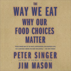 The Way We Eat: Why Our Food Choices Matter Audiobook, by Peter Singer, Jim Mason