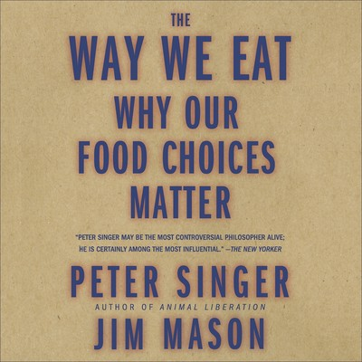 The Way We Eat: Why Our Food Choices Matter Audiobook, by