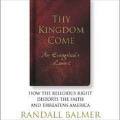 Thy Kingdom Come: How the Religious Right Distorts the Faith and Threatens America Audiobook, by Randall Balmer