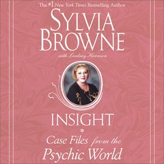Insight: Case Files from the Psychic World Audiobook, by Sylvia Browne