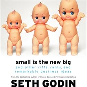 Small Is the New Big: And Other Riffs, Rants, and Remarkable Business Ideas, by Seth Godin