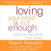 Loving Your Child Is Not Enough: Positive Discipline That Works, by Nancy Samalin