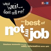 "Wait Wait. . .Don't Tell Me! The Best of ""Not My Job"", by NPR"