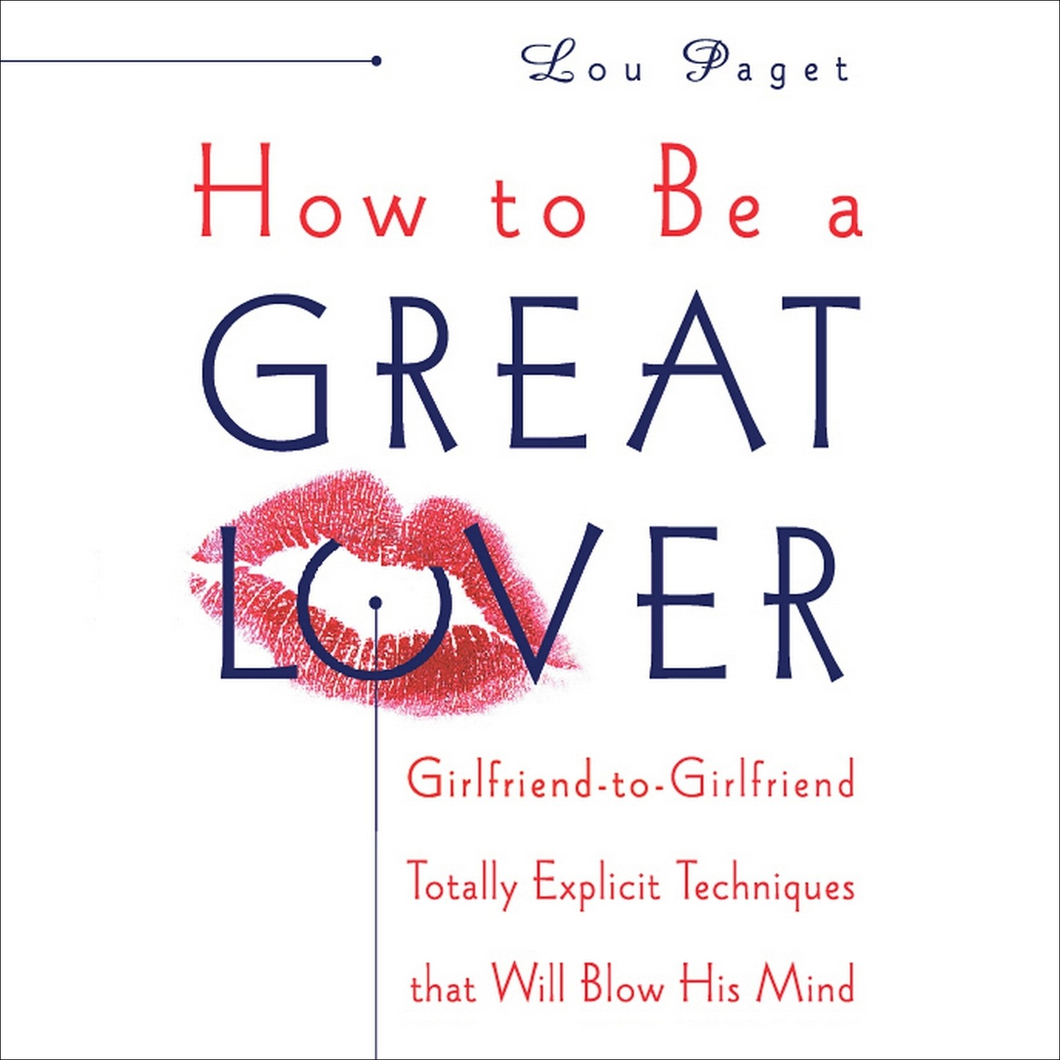 Printable How to Be a Great Lover: Girlfriend-to-Girlfriend Totally Explicit Techniques That Will Blow His Mind Audiobook Cover Art