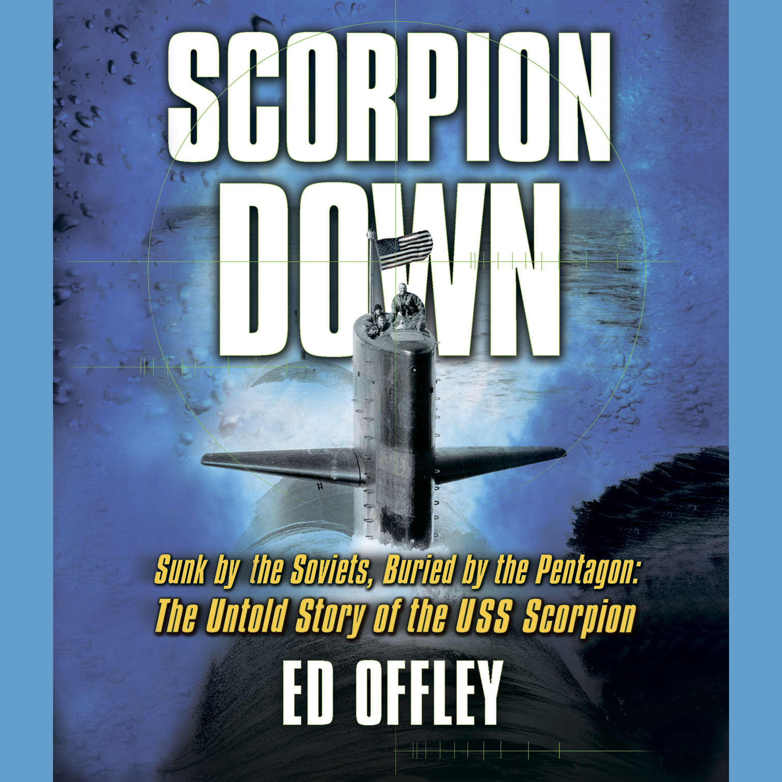 Printable Scorpion Down: Sunk by the Soviets, Buried by the Pentagon: The Untold Story of the USS Scorpion Audiobook Cover Art