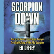Scorpion Down: Sunk by the Soviets, Buried by the Pentagon: The Untold Story of the USS Scorpion, by Ed Offley