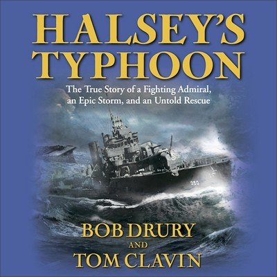 Halseys Typhoon: The True Story of a Fighting Admiral, an Epic Storm, and an Untold Rescue Audiobook, by Bob Drury