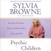 Psychic Children: Revealing the Intuitive Gifts and Hidden Abilities of Boys and Girls Audiobook, by Sylvia Browne