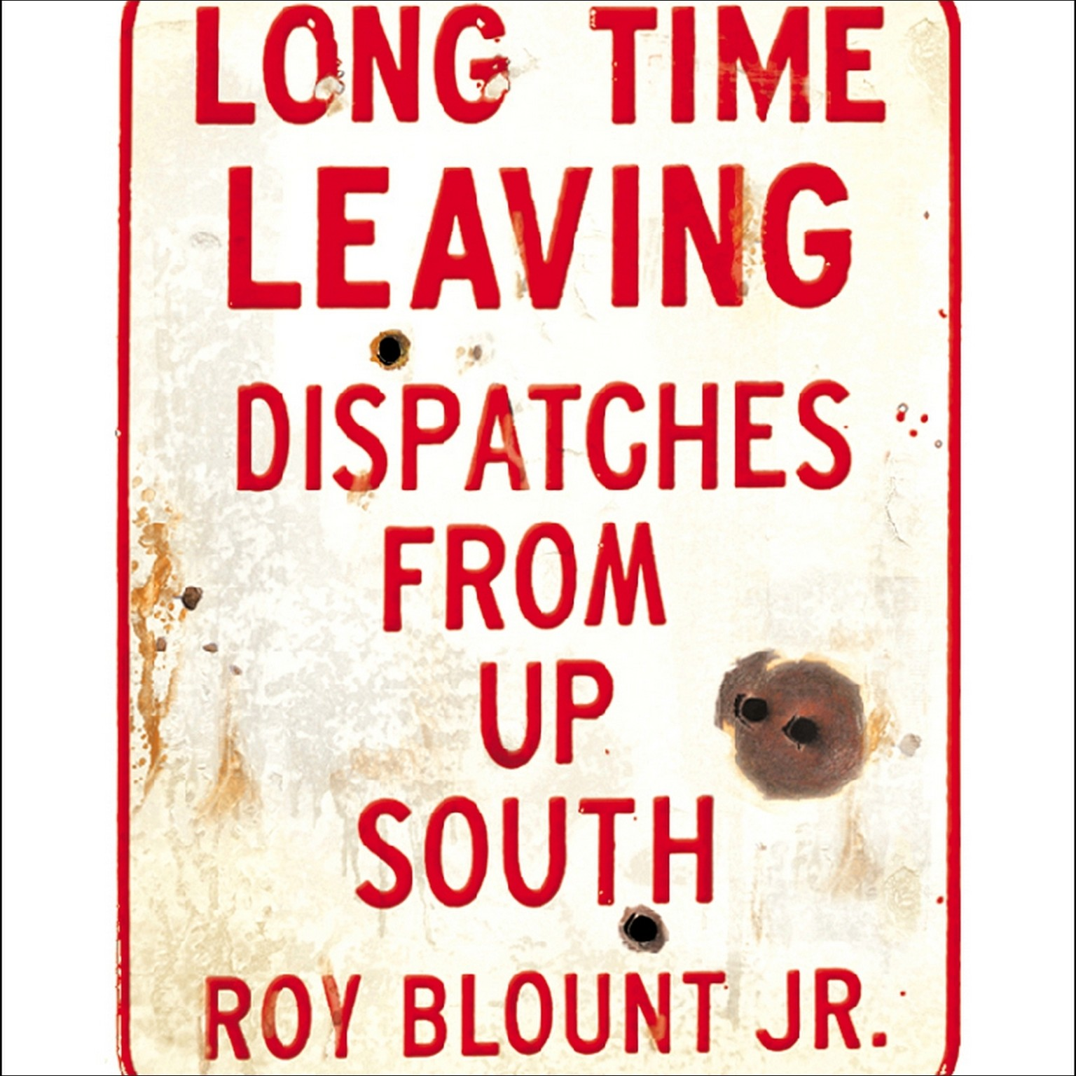 Printable Long Time Leaving: Dispatches from Up South Audiobook Cover Art