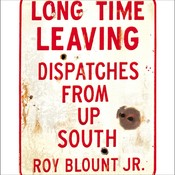 Long Time Leaving: Dispatches from Up South, by Roy Blount