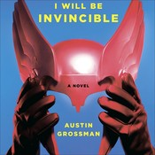 Soon I Will Be Invincible, by Austin Grossman