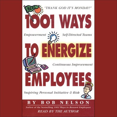 1001 Ways to Energize Employees Audiobook, by Bob Nelson
