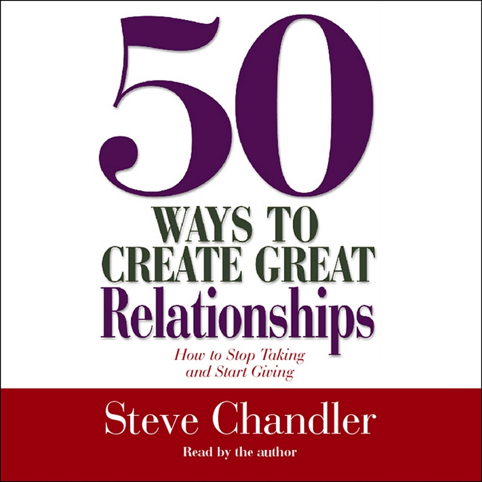 50 Ways to Create Great Relationships: How to Stop Taking and Start Giving  Audiobook,