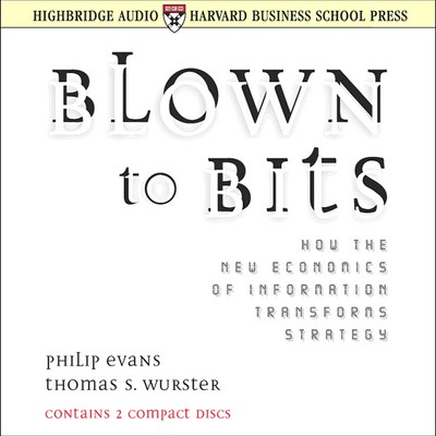 Blown to Bits: How the New Economics of Information Transforms Strategy Audiobook, by Philip Evans