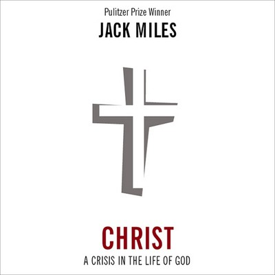 Christ: A Crisis in the Life of God (Abridged): A Crisis in the Life of God Audiobook, by Jack Miles