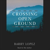 Crossing Open Ground, by Barry Lopez