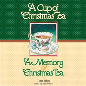 A Cup of Christmas Tea and A Memory of Christmas Tea Audiobook, by Tom Hegg