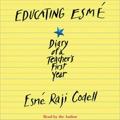 Educating Esmé: Diary of a Teacher's First Year Audiobook, by Esmé Raji Codell